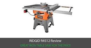 Ridgid R4512 Review Great Iron Table Saw For The Price