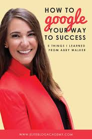 How to Google Your Way to Success: 5 Things I Learned From Abby ...