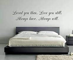 Amazon Com Loved You Then Love You Still Always Have Always Will Wall Decal Bedroom Wall Decor Vinyl Wall Quote Quote Wall Sticker 60 X 14 Kitchen Dining