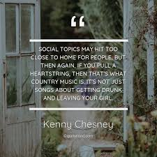 social topics hit too close to kenny chesney quoteload