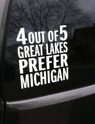 4 Out Of 5 Great Lakes Prefer Michigan White Vinyl Sticker Michigan Awesome