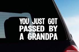 You Just Got Passed By A Grandpa Vinyl Decal You Just Got Etsy