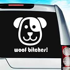 Amazon Com Woof Bitches Funny Dog Vinyl Decal Sticker Bumper Cling For Car Truck Window Laptop Macbook Wall Cooler Tumbler Die Cut No Background Multi Sizes Colors 20 Inch Black Automotive