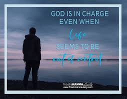 quotes god is in control of my life fresh manna daily