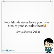 real friends never leave quotes writings by smita sharma