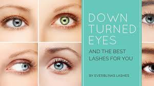 down turned eyes and the best lashes