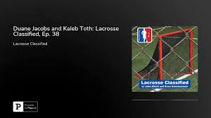 Duane Jacobs and Kaleb Toth: Lacrosse Classified, Ep. 38 - YouTube