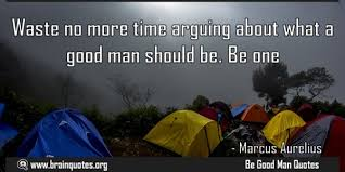 motivational quotes waste no time arguing about what good man