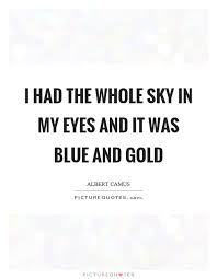 i had the whole sky in my eyes and it was blue and gold picture