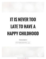late childhood quotes sayings late childhood picture quotes
