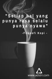 setiap hal yang punya rasa selalu punya nyawa filosofi kopi