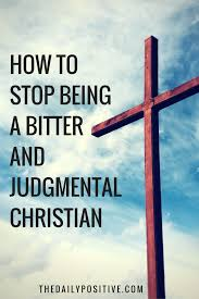 how to stop being a bitter and judgmental christian bitter