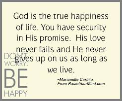 happiness quotes god is the true happiness of life you have