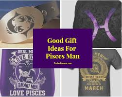 good gift ideas for pisces man zodiac