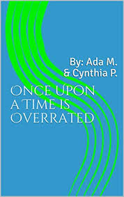 Once Upon a Time is Overrated: By: Ada M. & Cynthia P. eBook: Propsom,  Cynthia, Meyer, Ada: Amazon.ca: Kindle Store