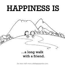 happiness is a long walk friend cute happy quotes happy