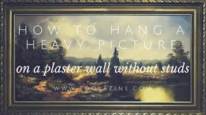 hang a heavy picture on a plaster wall