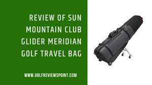 sun mountain club glider meridian golf
