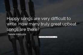 natalie imbruglia quotes happy songs are very difficult to write