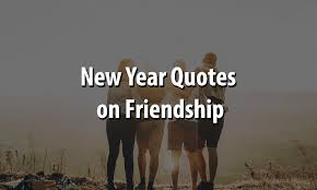 best new year quotes on friendship happy new year