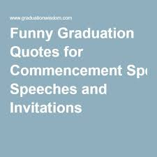 funny graduation quotes for commencement speeches and invitations
