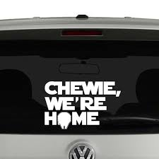 Chewie We Re Home Star Wars Inspired Vinyl Decal Sticker Car Window