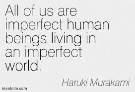 all of us are imperfect human beings living in an imperfect world