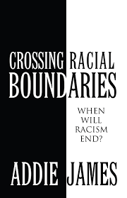 Crossing Racial Boundaries: When Will Racism End?: James, Addie:  9781630005979: American Literature: Amazon Canada