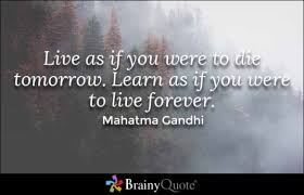 brainy quote live as if you were to die tomorrow learn as if you