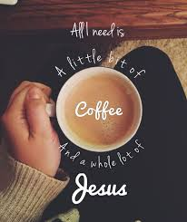and in the morning when i rise give me jesus and coffee give
