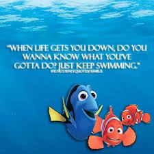 when life gets you down be happy watch finding nemo and keep