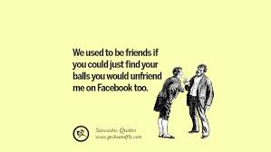sarcastic funny quotes when unfriending facebook friends and