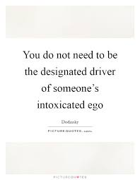 you do not need to be the designated driver of someone s