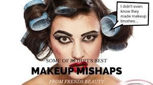makeup mishaps frends beauty