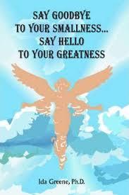 Say Goodbye to Your Smallness, Say Hello to Your Greatness : Ida Greene :  9781881165071