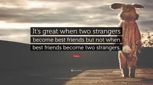 """drake quote """"it s great when two strangers become best friends"""