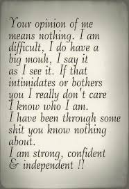 your opinion of me means nothing i am strong confident