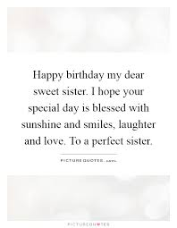 happy birthday my dear sweet sister i hope your special day is