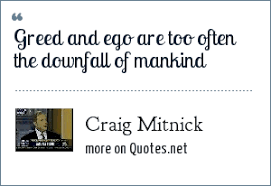 craig mitnick greed and ego are too often the downfall of mankind