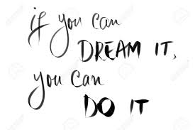 if you can dream it you can do it motivational quote authentic