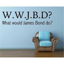 Vinyl Decal What Would James Bond Do W W J B D 007 Movie Quote Vinyl Decal 20 X6 Walmart Com Walmart Com