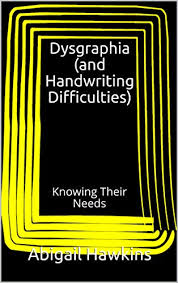 Dysgraphia (and Handwriting Difficulties): Knowing Their Needs (SENDCO  Solutions Support Series (Inclusion) Book 2) eBook: Hawkins, Abigail:  Amazon.co.uk: Kindle Store