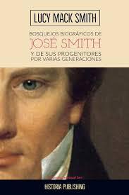 Bosquejos biograficos de Jose Smith: y de sus progenitores por varias  generaciones (Spanish Edition): Smith, Lucy Mack, Granados, Allam, Zein,  Manuel: 9780692105542: Amazon.com: Books