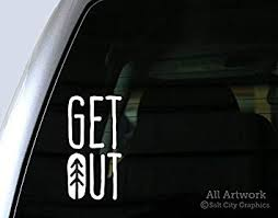 Amazon Com Salt City Graphics Get Out Into Nature Decal Go Outdoors Sticker Outdoor Recreation Explore Adventurer Car Decal Bumper Sticker 5 Inches Tall White Automotive