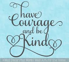 Motivational Wall Decal Quote Have Courage Be Kind Encouraging Words