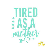 Amazon Com Tired As A Mother Mom Decal Sticker Vinyl Sticker Decal For Yeti Cups Laptops Tumblers Or Car Window Accessories Mint 3 Inches Handmade