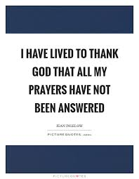 i have lived to thank god that all my prayers have not been