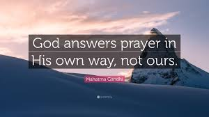 """mahatma gandhi quote """"god answers prayer in his own way not ours"""