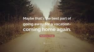 """madeleine l engle quote """" be that s the best part of going away"""