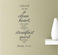 Amazon Com Create In Me A Clean Heart Oh God And Renew A Steadfast Spirit Within Me Psalm 51 10 Vinyl Wall Art Inspirational Quotes Decal Sticker Home Kitchen